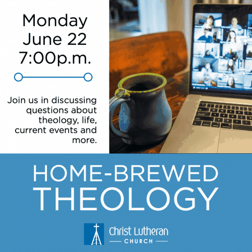 Christ Lutheran Church Home-Brewed Theology June 22